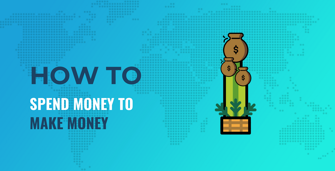 Spend money to make money