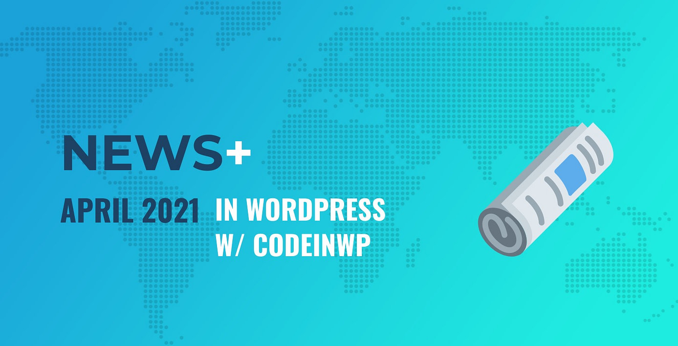 April 2021 WordPress News w/ CodeinWP