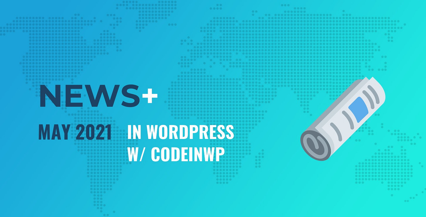 """May 2021 edition of """"This Month in WordPress with CodeinWP."""""""
