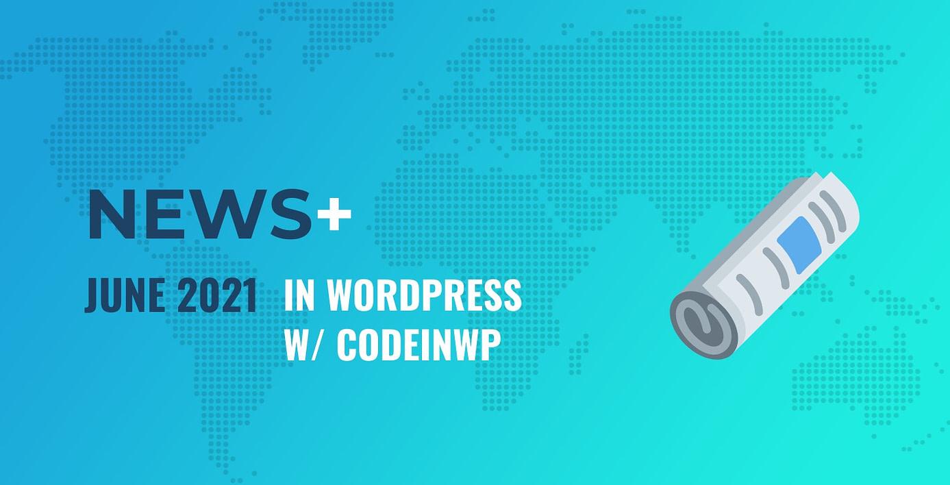 June 2021 WordPress News w/ CodeinWP