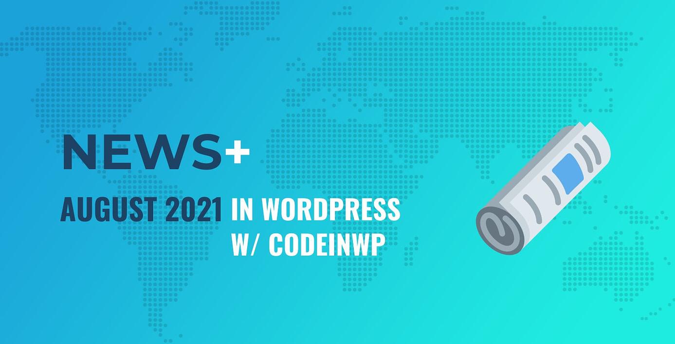 August 2021 WordPress News w/ CodeinWP