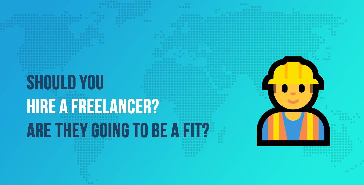 Should You Hire a Freelancer? Find Out if They're Going to Be a Good Fit for Your Team