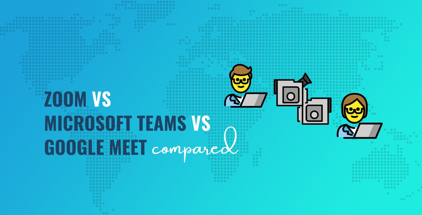 Zoom vs Microsoft Teams vs Google Meet