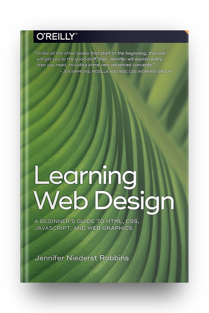 Learning Web Design: A Beginner's Guide to HTML, CSS, JavaScript, and Web Graphics – by Jennifer Robins