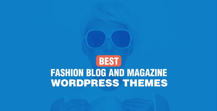 Fashion Blog and Magazine WordPress Themes