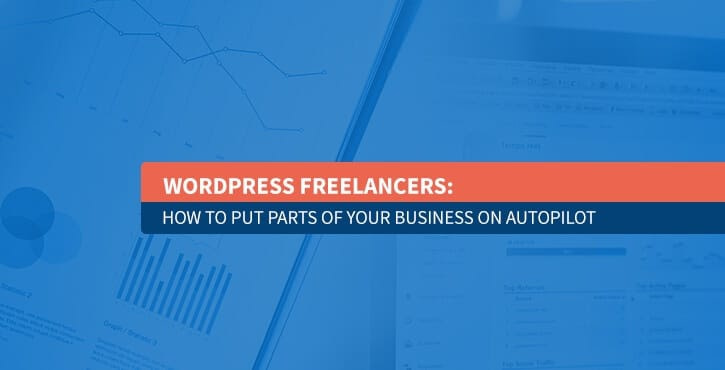 WordPress Freelancers: How to Put Parts of Your Business on Autopilot