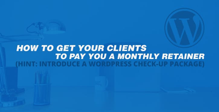 How-to-Get-Your-Clients-to-Pay-You-a-Monthly-Retainer