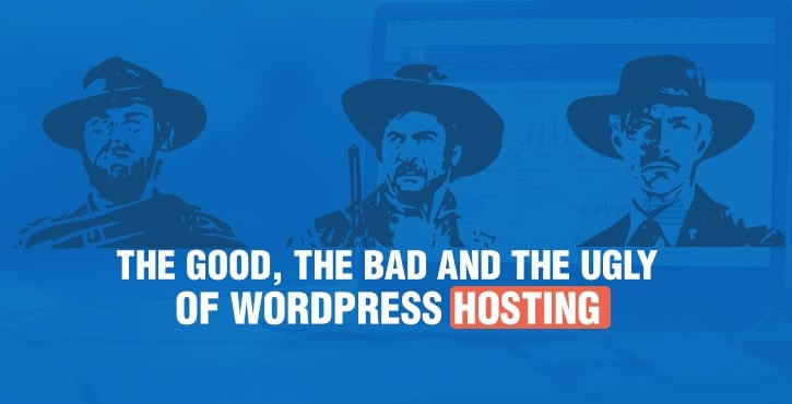 The Good the Bad and the Ugly of WordPress Hosting