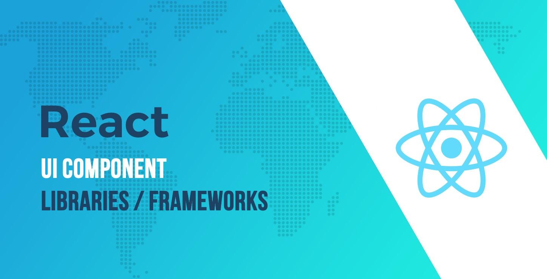 Best React UI Component Libraries / Frameworks