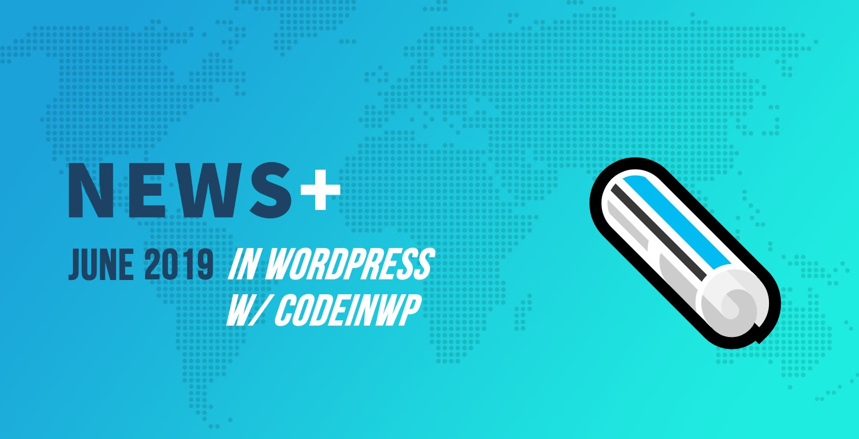 June 2019 WordPress News w/ CodeinWP