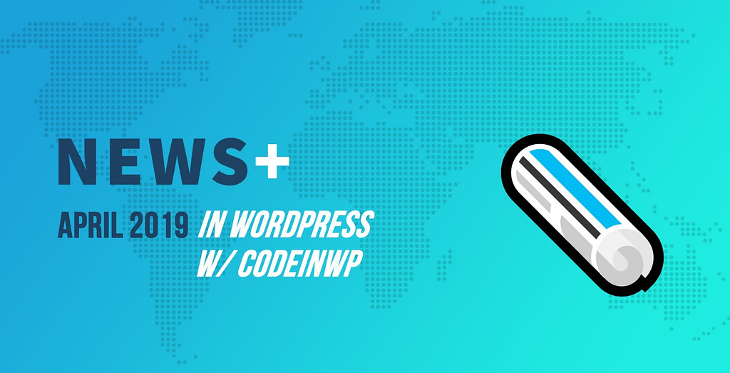 WordPress 5.2 Beta, Global Translation Day, WordPress Triage Team - April 2019 WordPress News w/ CodeinWP
