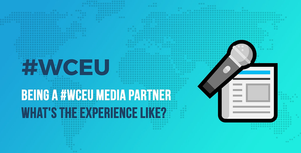 The Behind the Scenes as a #WCEU Media Partner: What's the Experience Like?