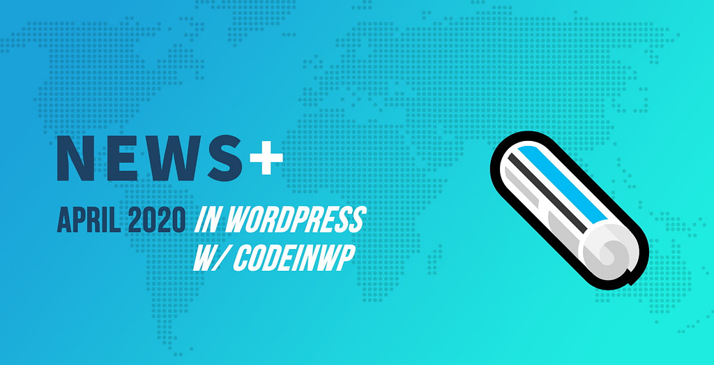 WCEU Canceled, WordPress 5.4 Out, WooCommerce 4.0, Remote Work - April 2020 WordPress News w/ CodeinWP