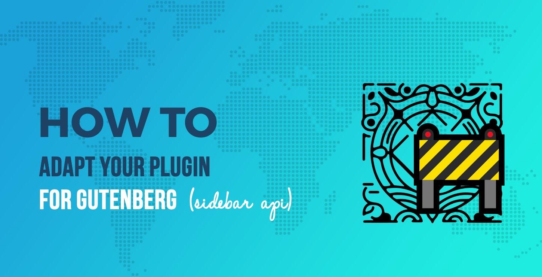 Make Your Plugin Compatible With Gutenberg - Sidebar API