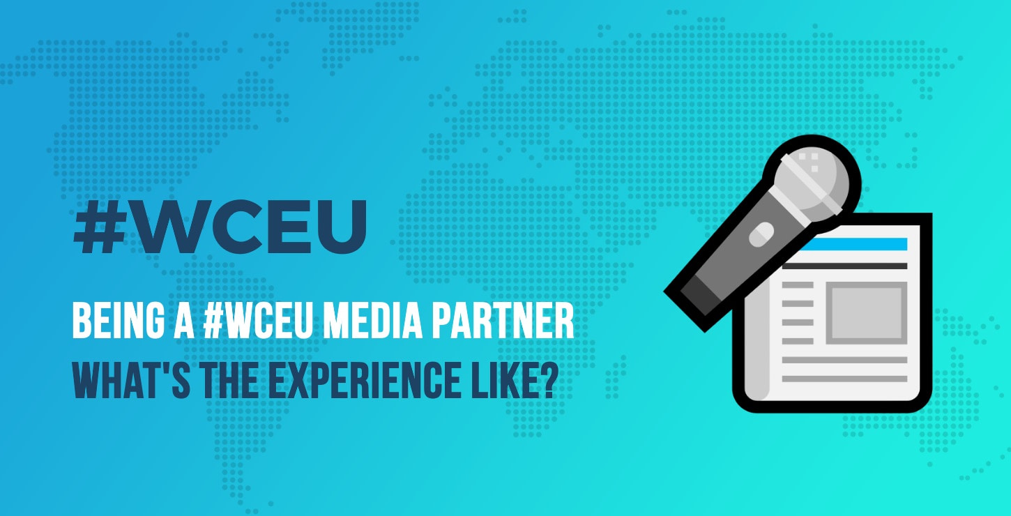 The Behind the Scenes as a WCEU Media Partner: What's the Experience Like?