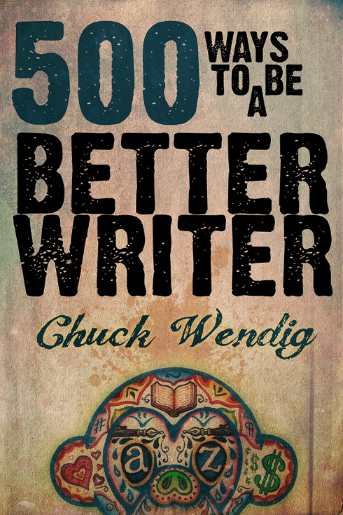 500 Ways to be a Better Writer Chuck Wendig