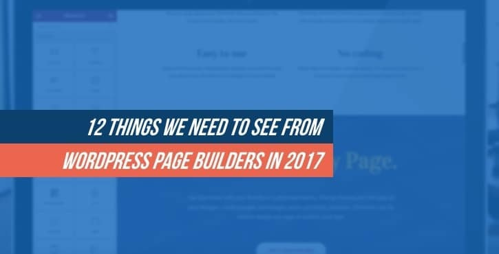 12 Things We Need to See From WordPress Page Builders