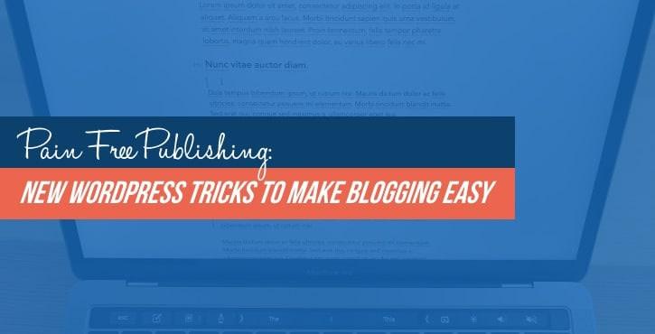 WordPress tricks to make blogging easier