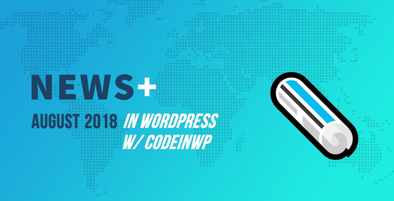 WordPress 4.9.8 Out, New Gutenberg Themes and Plugins - August 2018 WordPress News w/ CodeinWP