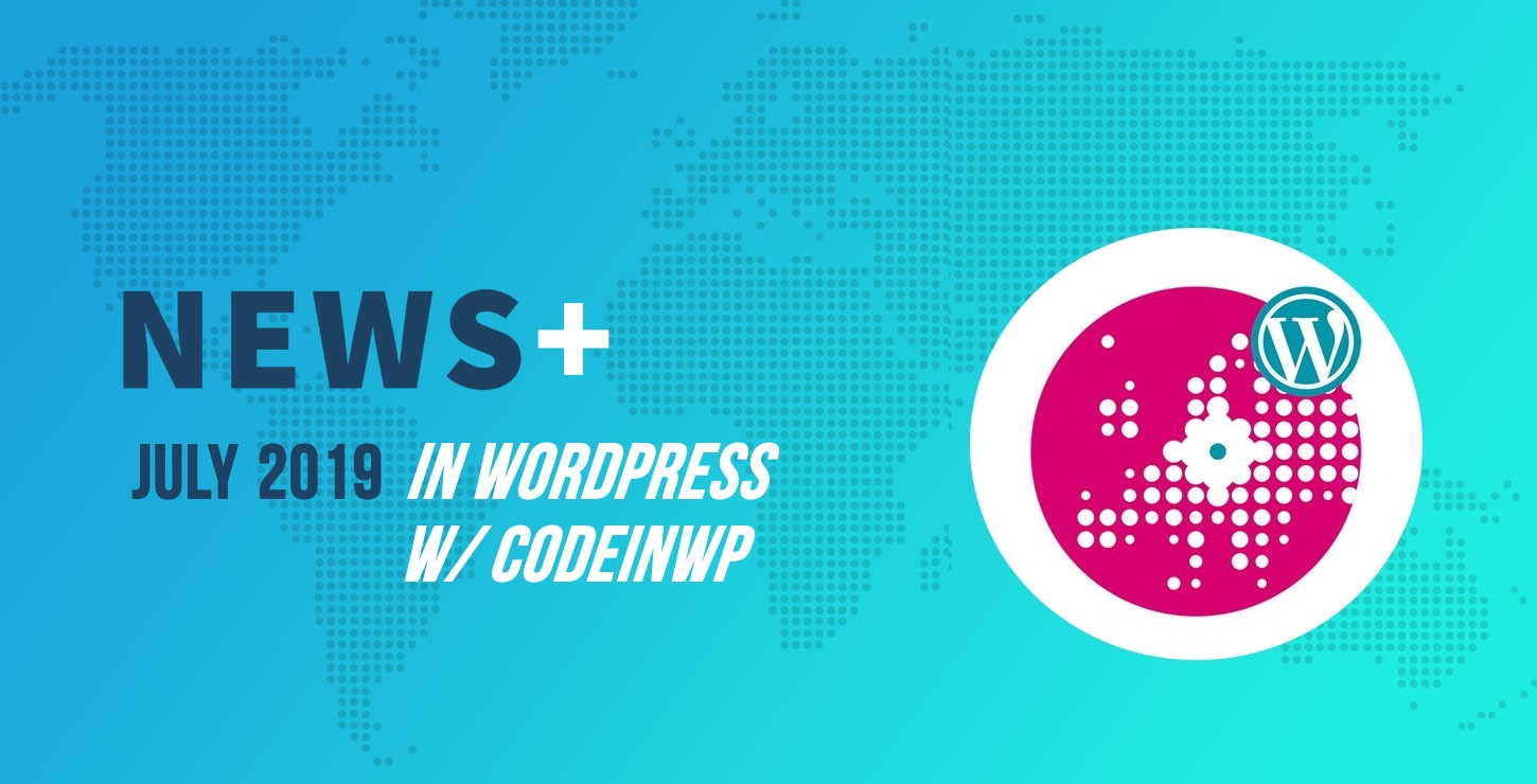WordCamp Europe 2019 Special Edition - July 2019 WordPress News