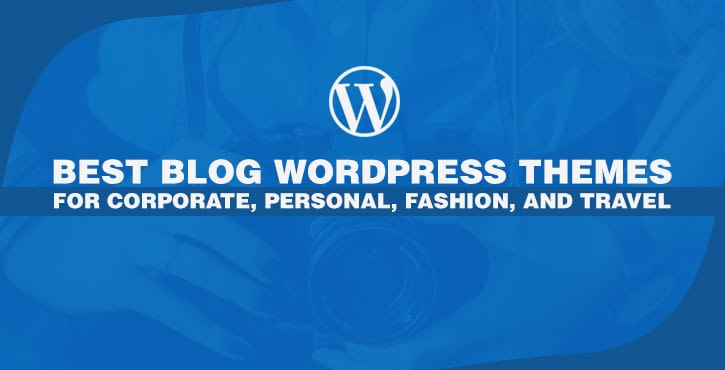 Best Blog WordPress Themes for Corporate Personal Fashion and Travel