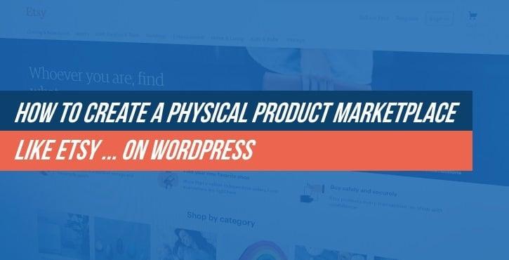 Physical Product Marketplace Like Etsy on WordPress