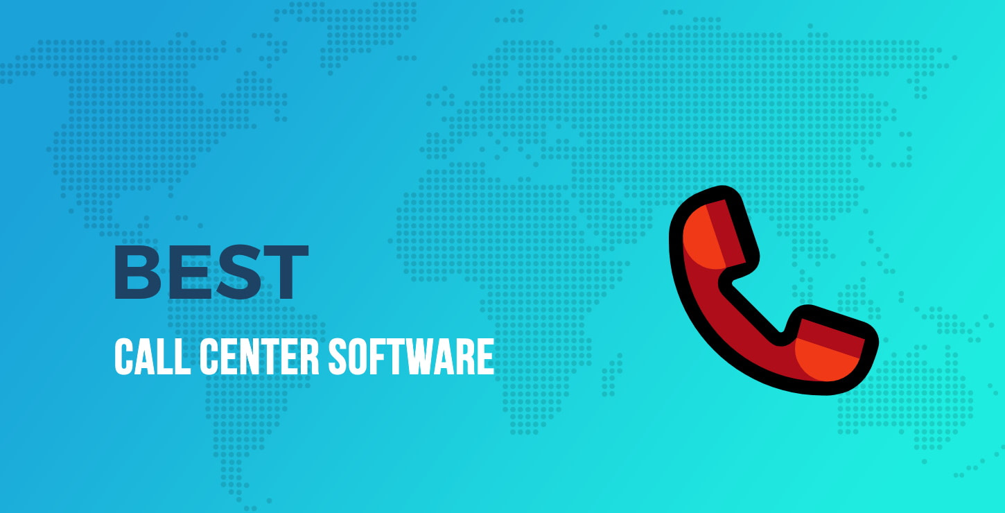 Best Call Center Software: 10+ of the Best Call Center Tools