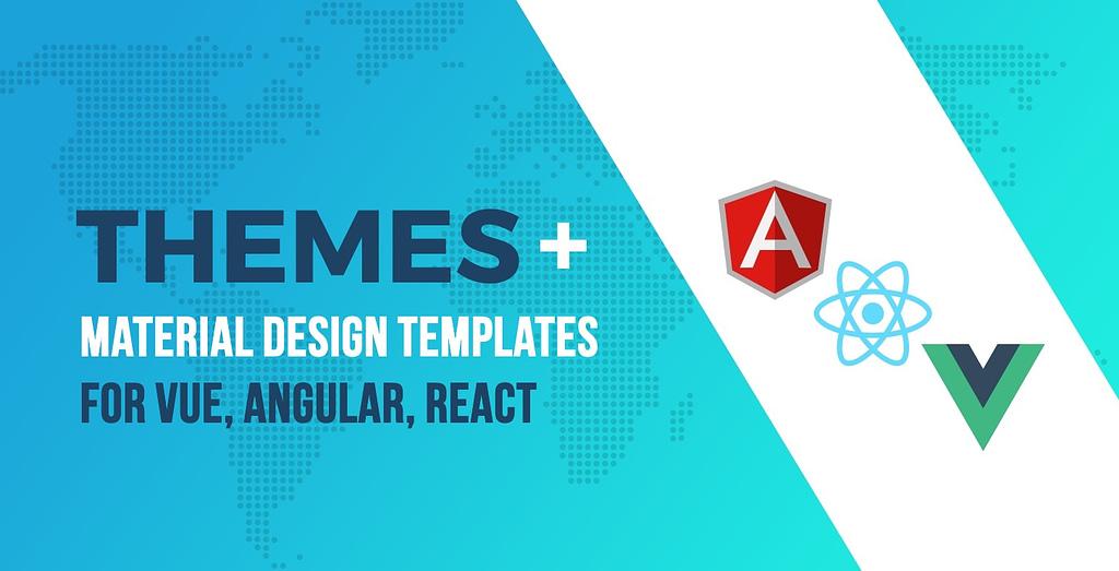 Material Design Templates for Vue, Angular, React (Material UI)