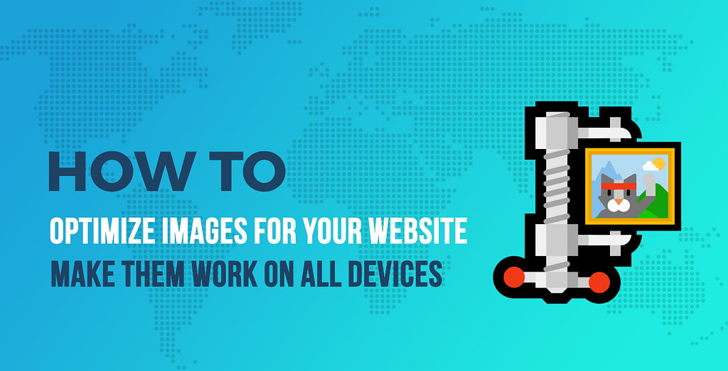 How to Optimize Images for Your Website and Make Them Work on All Devices