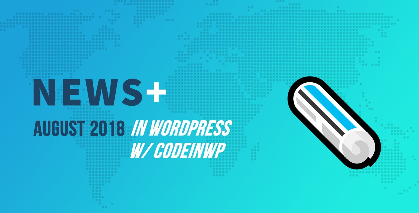 WordPress 4.9.8 Out, New Gutenberg Themes and Plugins - August 2018 WordPress News w/ CodeinWP