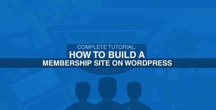 Complete Tutorial: How to Build a Membership Site on WordPress