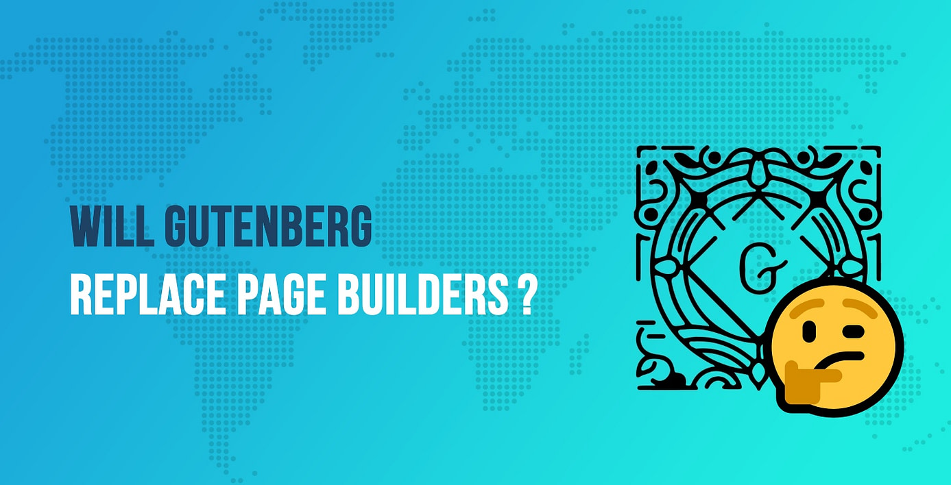 Will Gutenberg Replace Page Builders?
