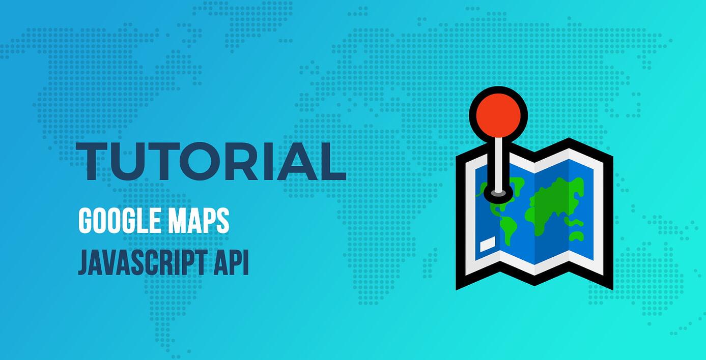 Google Maps JavaScript API Tutorial