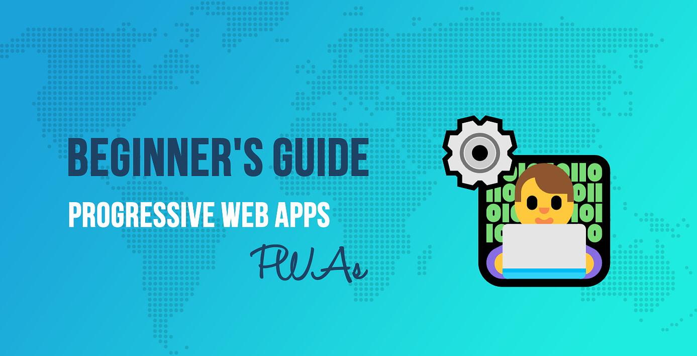 Progressive Web Apps (PWAs): A Beginner's Guide