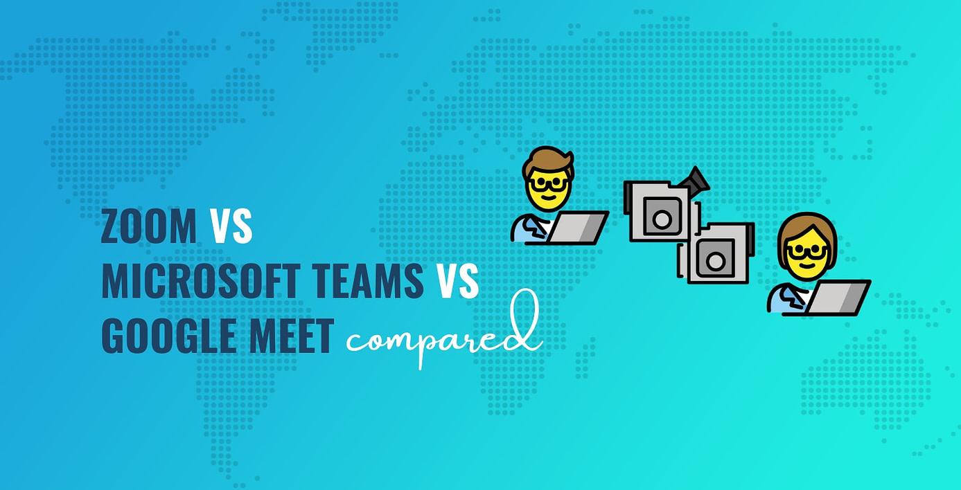 Zoom vs Microsoft Teams vs Google Meet