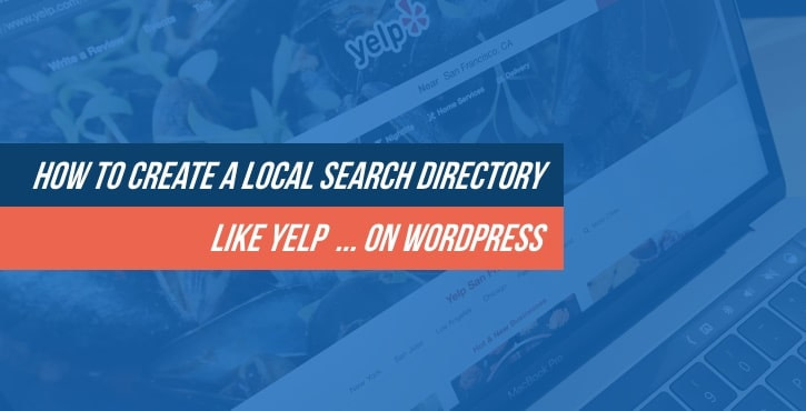 How to Create a Local Search Directory Like Yelp on WordPress