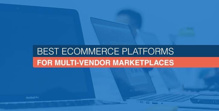 Best eCommerce Platforms for Multi-Vendor Marketplaces
